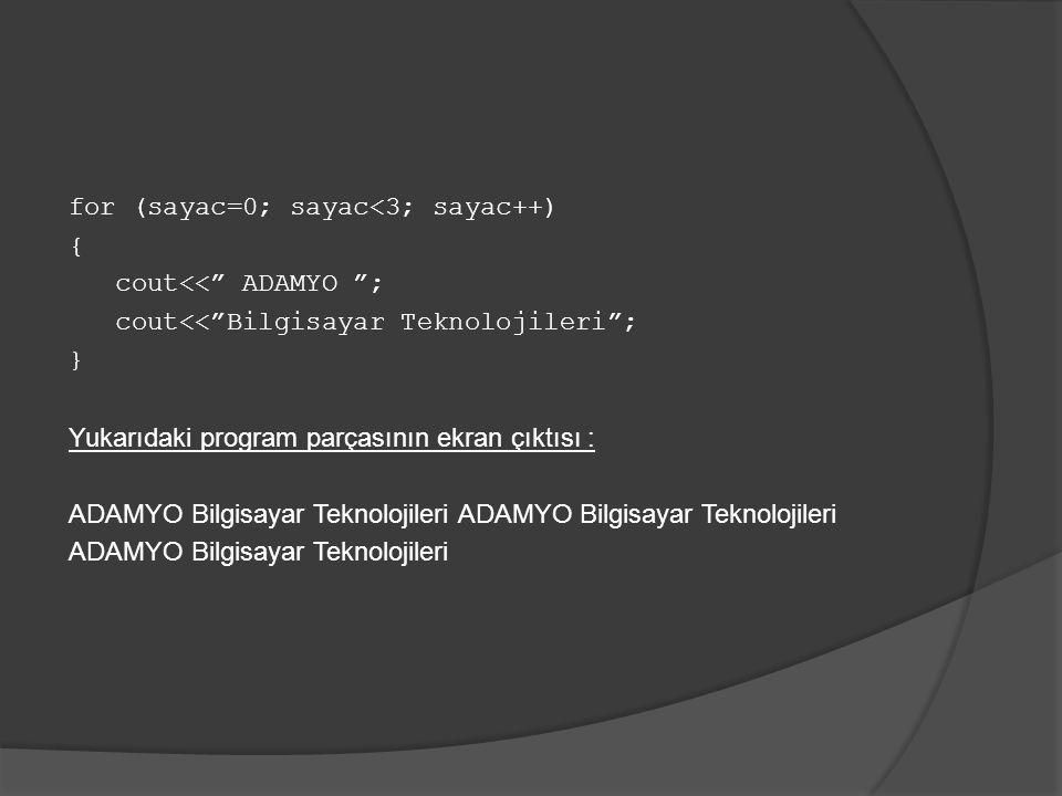 """for (sayac=0; sayac<3; sayac++) { cout<<"""" ADAMYO """"; cout<<""""Bilgisayar Teknolojileri""""; } Yukarıdaki program parçasının ekran çıktısı : ADAMYO Bilgisaya"""