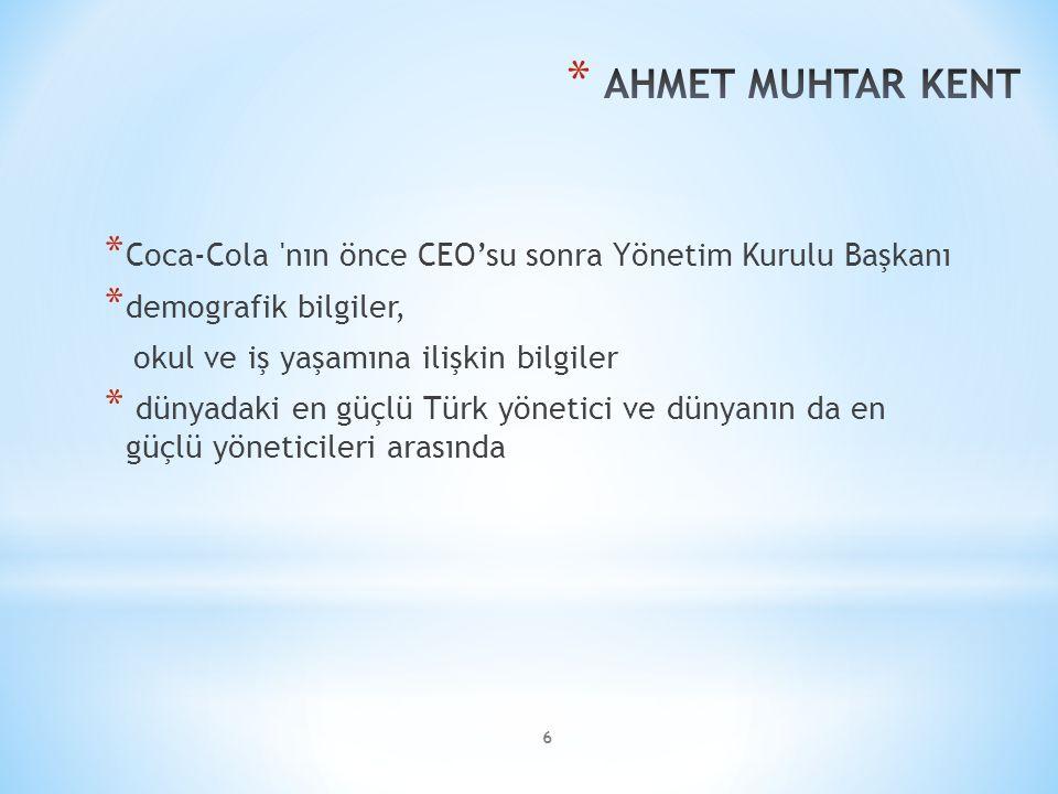 6 * Coca-Cola nın önce CEO'su sonra Yönetim Kurulu Başkanı * demografik bilgiler, okul ve iş yaşamına ilişkin bilgiler * dünyadaki en güçlü Türk yönetici ve dünyanın da en güçlü yöneticileri arasında