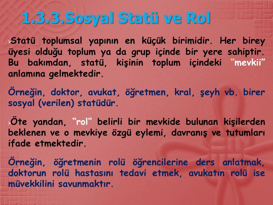 1.3.3.Sosyal Statü ve Rol  Statü toplumsal yapının en küçük birimidir.
