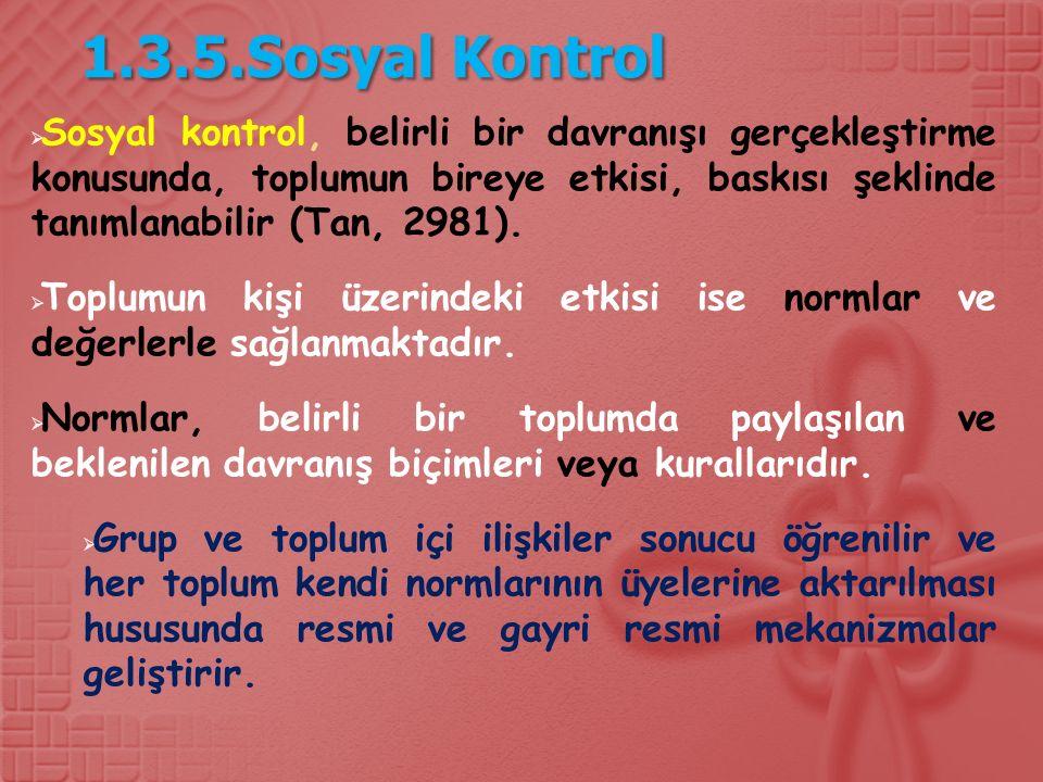 1.3.5.Sosyal Kontrol  Sosyal kontrol, belirli bir davranışı gerçekleştirme konusunda, toplumun bireye etkisi, baskısı şeklinde tanımlanabilir (Tan, 2981).