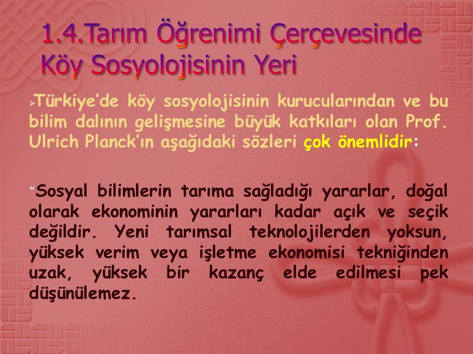  Türkiye'de köy sosyolojisinin kurucularından ve bu bilim dalının gelişmesine büyük katkıları olan Prof.