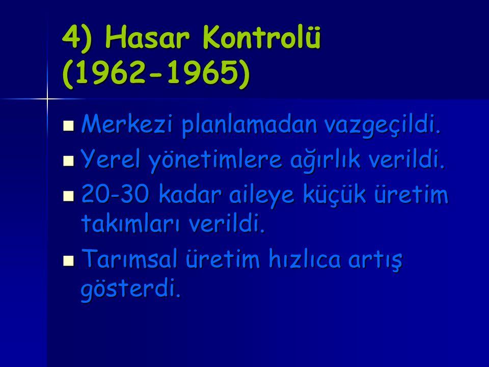 4) Hasar Kontrolü (1962-1965) Merkezi planlamadan vazgeçildi. Merkezi planlamadan vazgeçildi. Yerel yönetimlere ağırlık verildi. Yerel yönetimlere ağı
