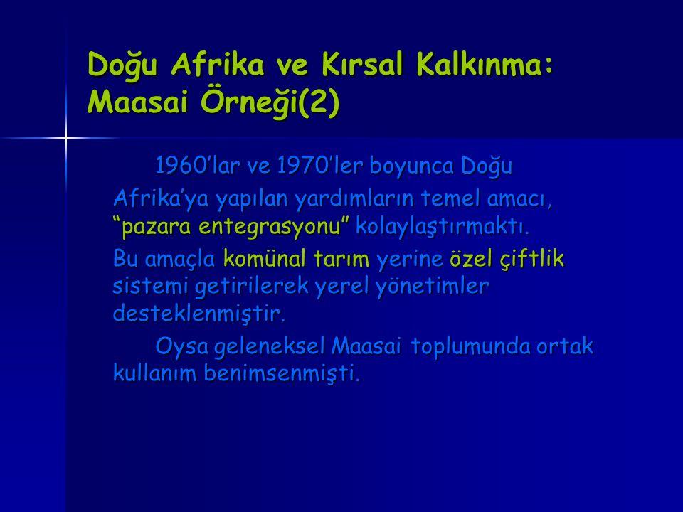"""Doğu Afrika ve Kırsal Kalkınma: Maasai Örneği(2) 1960'lar ve 1970'ler boyunca Doğu Afrika'ya yapılan yardımların temel amacı, """"pazara entegrasyonu"""" ko"""