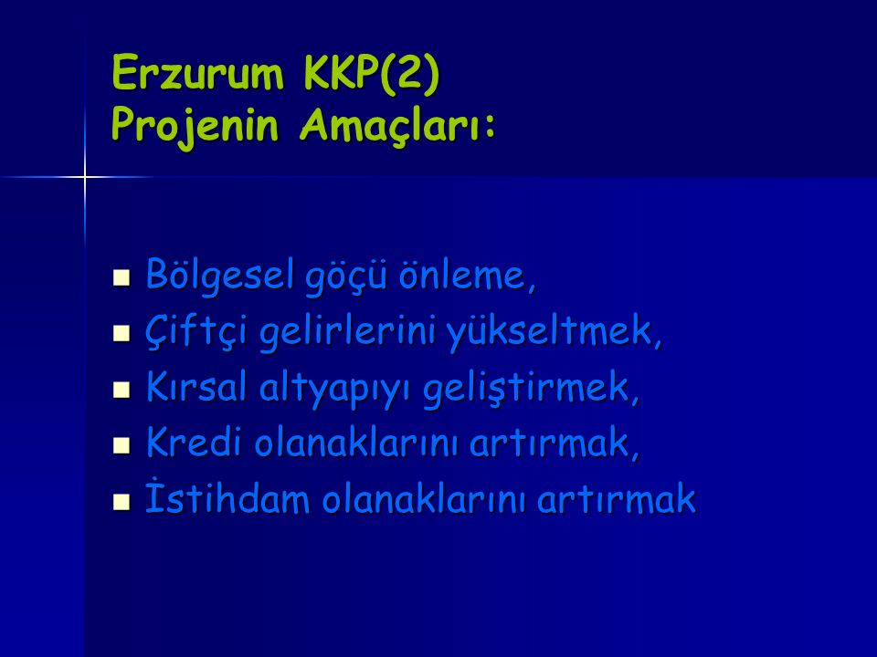 Erzurum KKP(2) Projenin Amaçları: Bölgesel göçü önleme, Bölgesel göçü önleme, Çiftçi gelirlerini yükseltmek, Çiftçi gelirlerini yükseltmek, Kırsal alt
