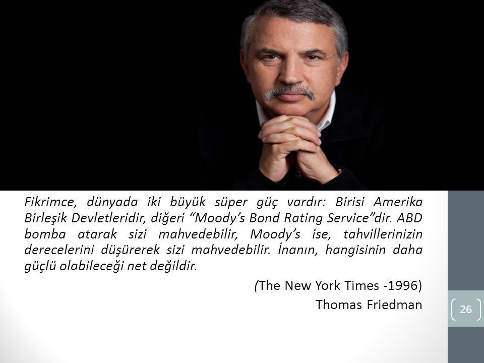 Fikrimce, dünyada iki büyük süper güç vardır: Birisi Amerika Birleşik Devletleridir, diğeri Moody's Bond Rating Service dir.