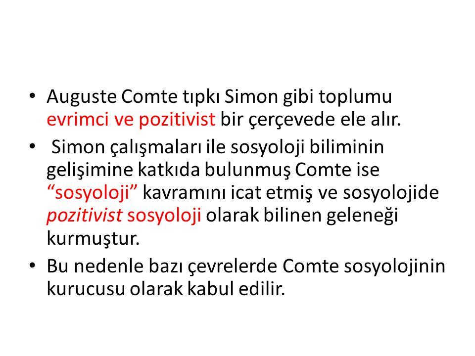 Auguste Comte tıpkı Simon gibi toplumu evrimci ve pozitivist bir çerçevede ele alır. Simon çalışmaları ile sosyoloji biliminin gelişimine katkıda bulu