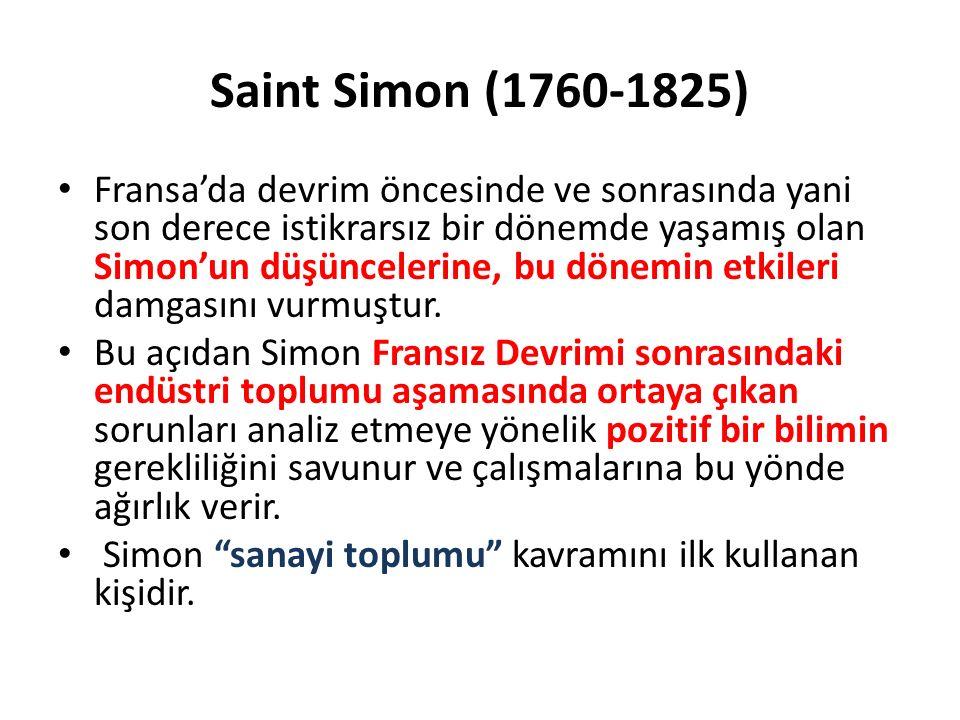 Saint Simon (1760-1825) Fransa'da devrim öncesinde ve sonrasında yani son derece istikrarsız bir dönemde yaşamış olan Simon'un düşüncelerine, bu dönem
