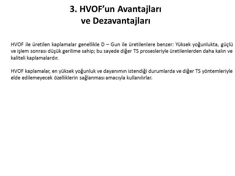 3. HVOF'un Avantajları ve Dezavantajları HVOF ile üretilen kaplamalar genellikle D – Gun ile üretilenlere benzer: Yüksek yoğunlukta, güçlü ve işlem so