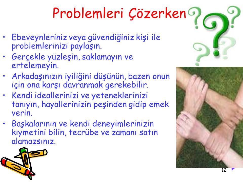 12 Problemleri Çözerken: Ebeveynleriniz veya güvendiğiniz kişi ile problemlerinizi paylaşın.