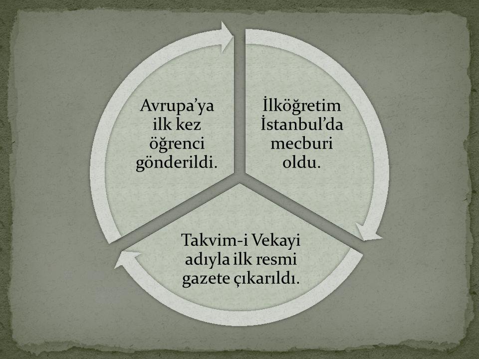 İlköğretim İstanbul'da mecburi oldu.Takvim-i Vekayi adıyla ilk resmi gazete çıkarıldı.