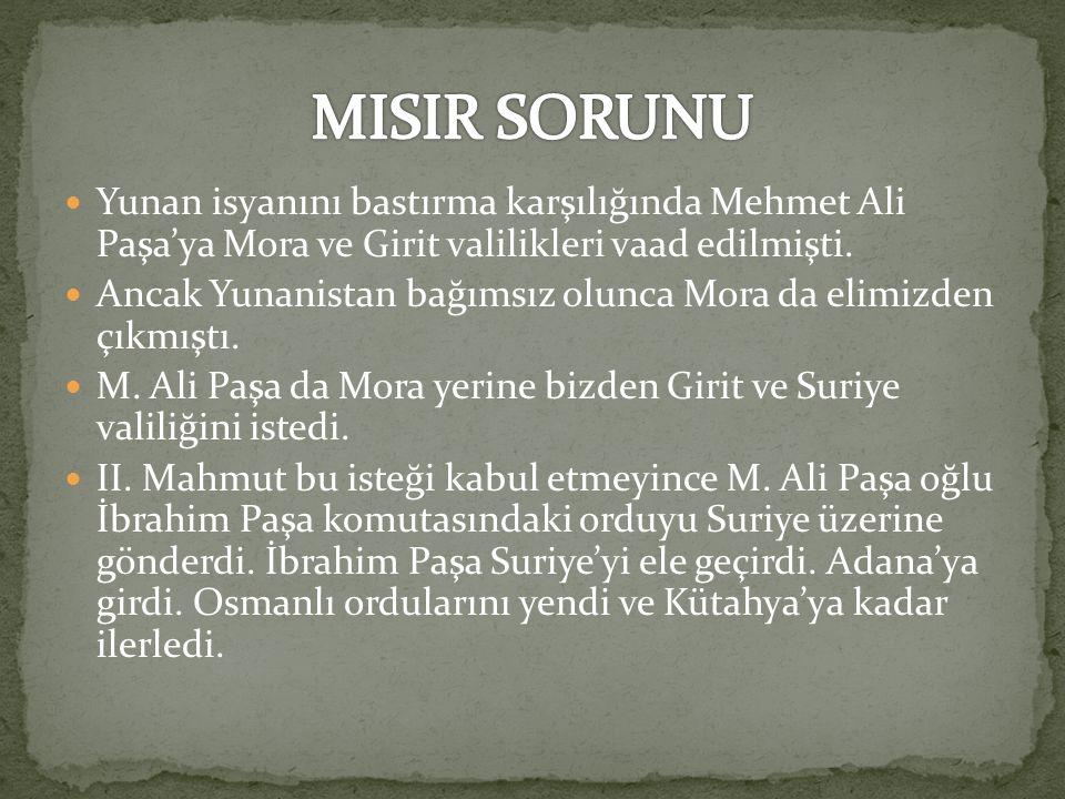 Yunan isyanını bastırma karşılığında Mehmet Ali Paşa'ya Mora ve Girit valilikleri vaad edilmişti.