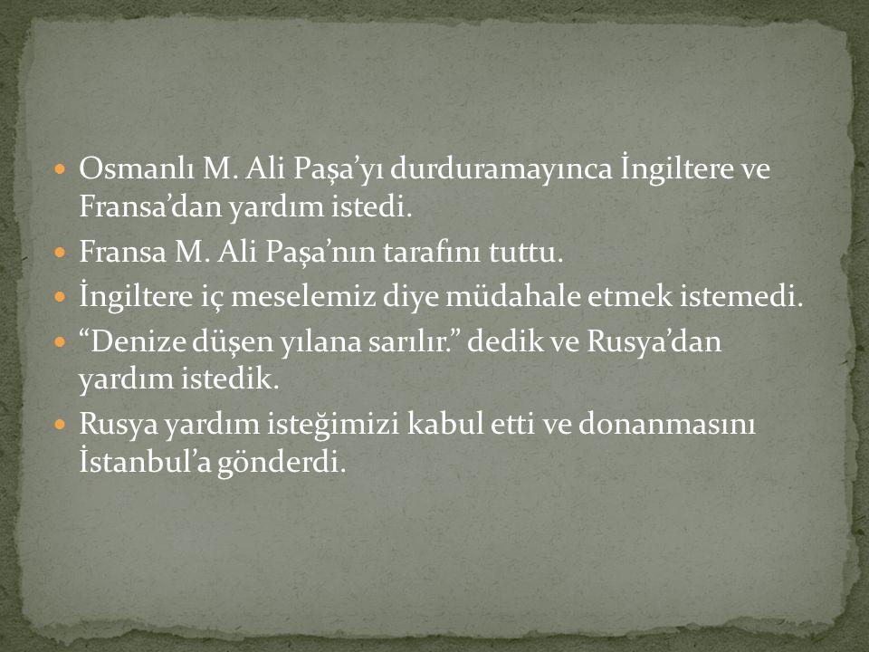 Osmanlı M.Ali Paşa'yı durduramayınca İngiltere ve Fransa'dan yardım istedi.