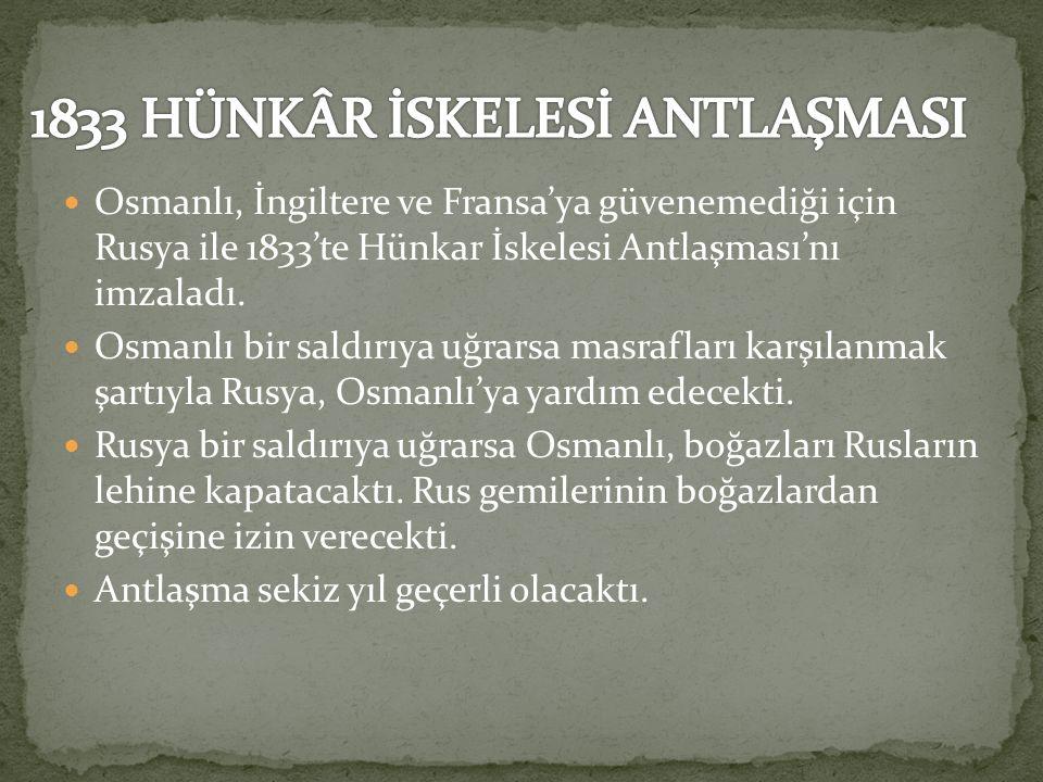 Osmanlı, İngiltere ve Fransa'ya güvenemediği için Rusya ile 1833'te Hünkar İskelesi Antlaşması'nı imzaladı.