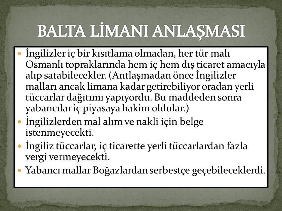 İngilizler iç bir kısıtlama olmadan, her tür malı Osmanlı topraklarında hem iç hem dış ticaret amacıyla alıp satabilecekler.