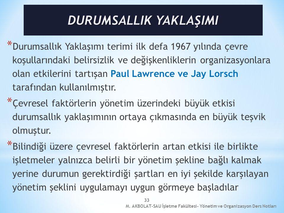 33 * Durumsallık Yaklaşımı terimi ilk defa 1967 yılında çevre koşullarındaki belirsizlik ve değişkenliklerin organizasyonlara olan etkilerini tartışan Paul Lawrence ve Jay Lorsch tarafından kullanılmıştır.