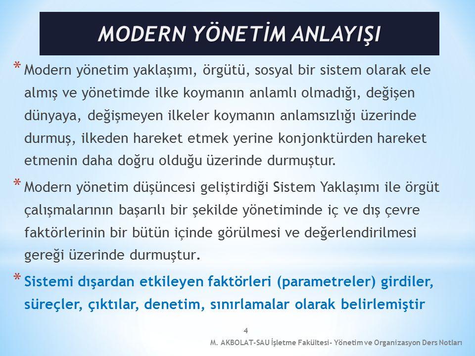 5 * Modern yönetim teorisi, değişen çevresel koşullar ve işletmeciliğe paralel olarak klasik ve neo-klasik yönetim teorilerinin pozitif yönlerine farklı bir bakış açısı kazandıran ve eksik yönlerini tamamlayan yönetim teorisidir.