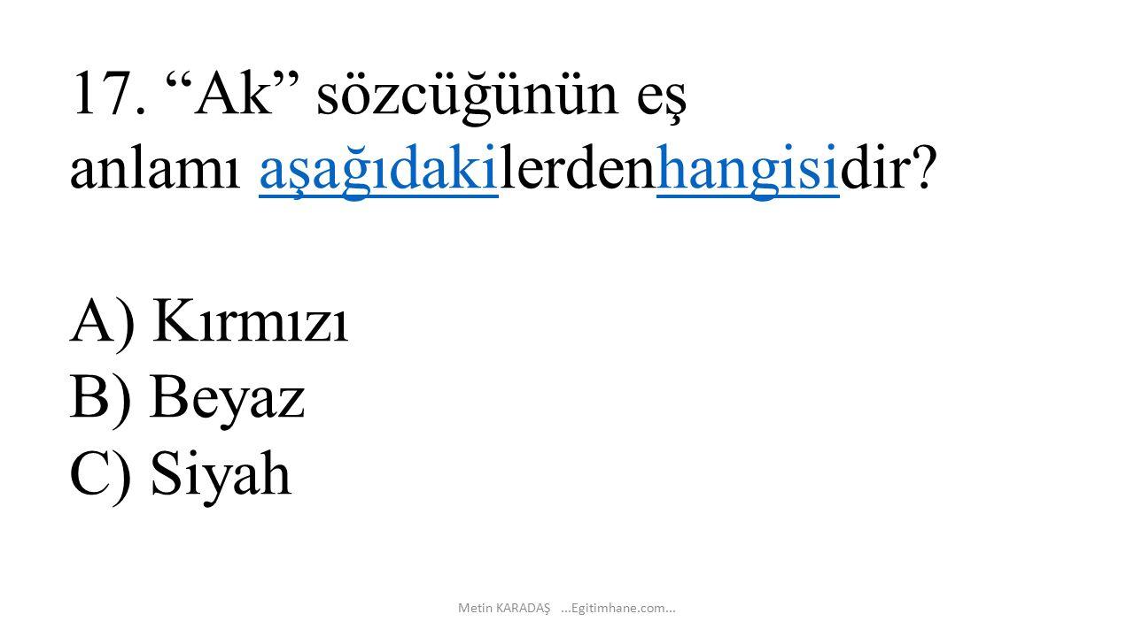 17. Ak sözcüğünün eş anlamı aşağıdakilerdenhangisidir.
