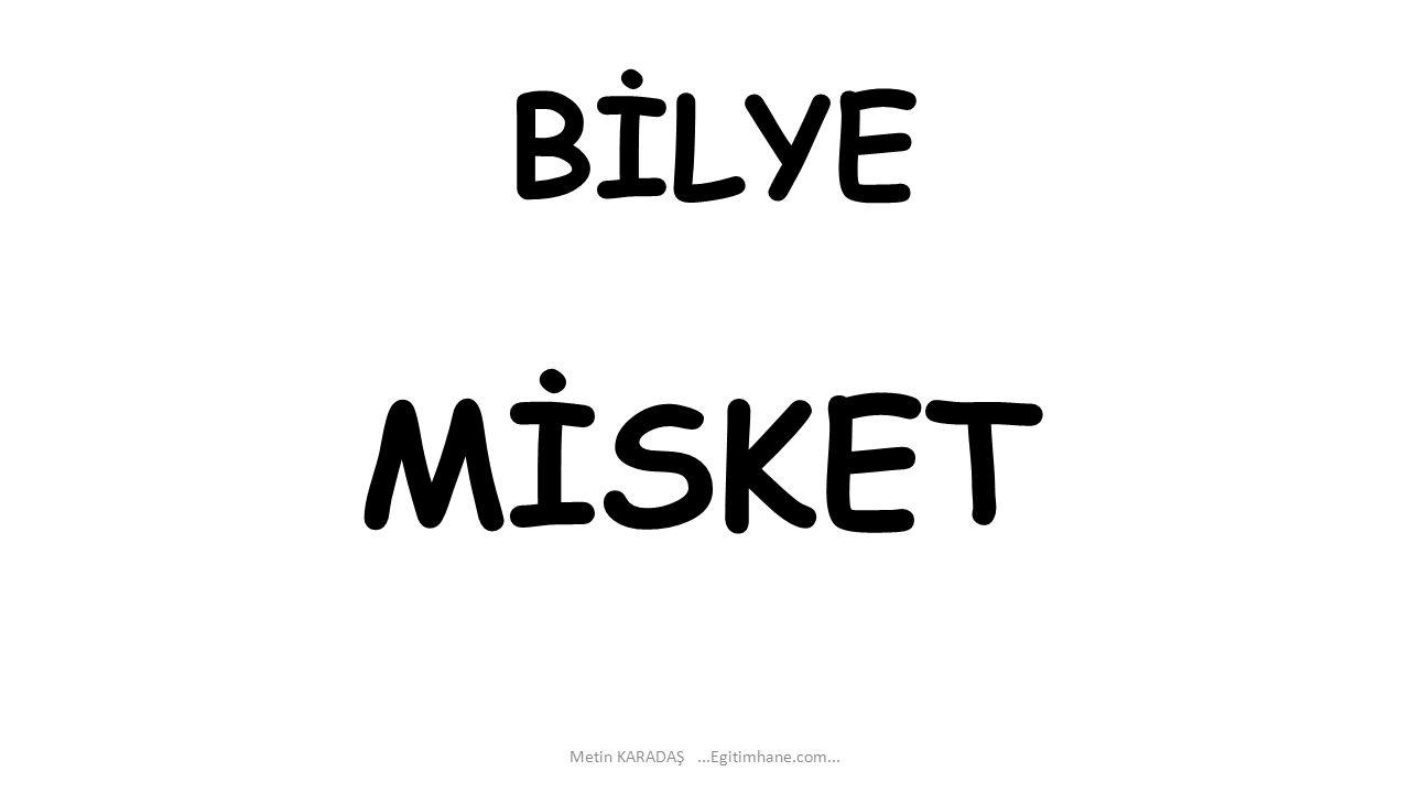 BİLYE Metin KARADAŞ...Egitimhane.com... MİSKET