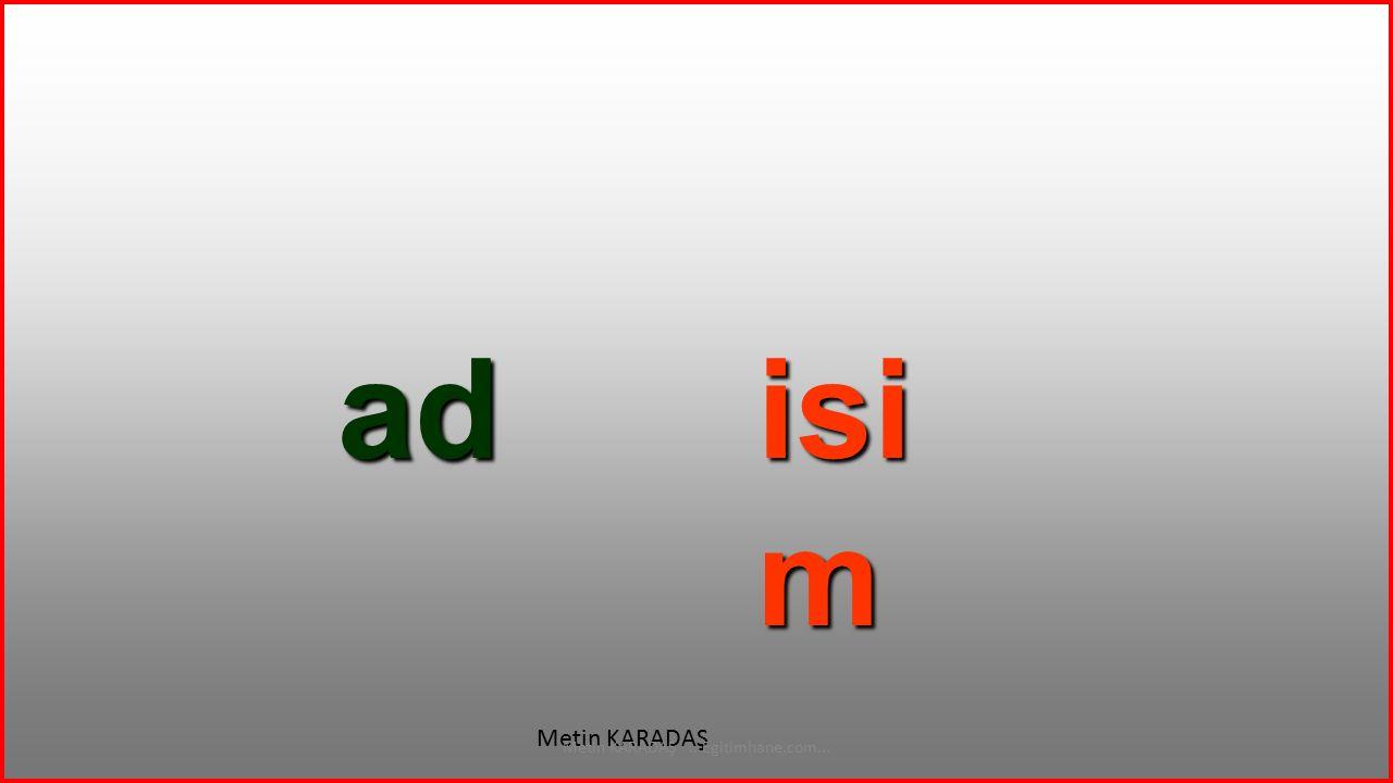 İSİM Metin KARADAŞ...Egitimhane.com... AD