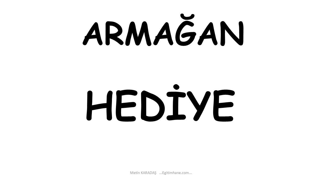 ARMAĞAN Metin KARADAŞ...Egitimhane.com... HEDİYE