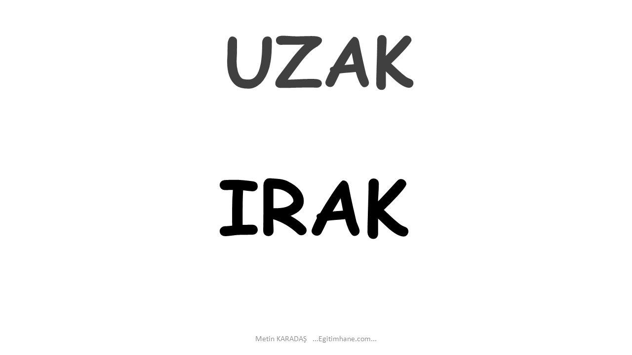 UZAK Metin KARADAŞ...Egitimhane.com... IRAK