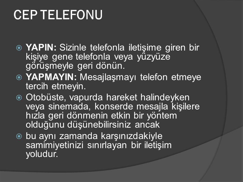 CEP TELEFONU  YAPIN: Sizinle telefonla iletişime giren bir kişiye gene telefonla veya yüzyüze görüşmeyle geri dönün.  YAPMAYIN: Mesajlaşmayı telefon