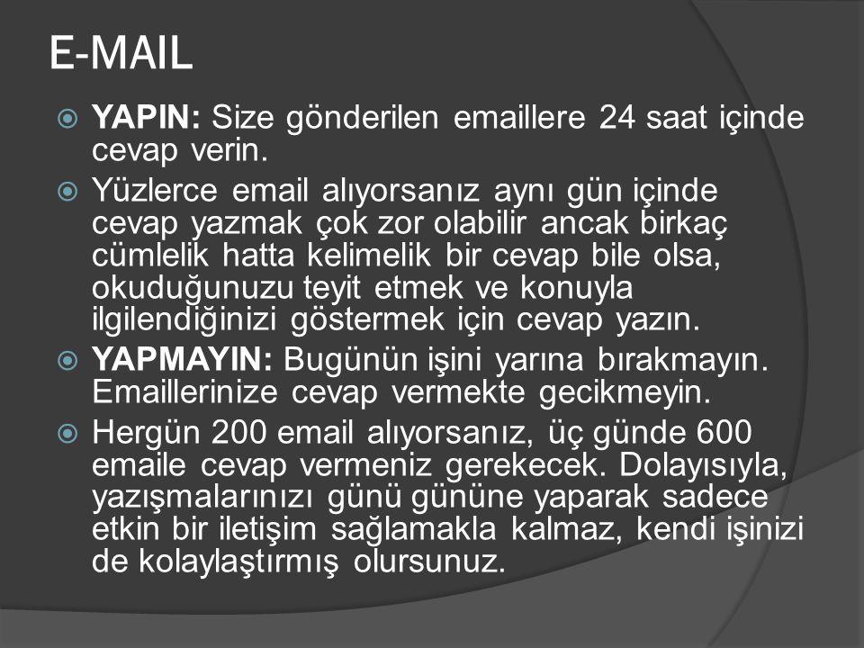 E-MAIL  YAPIN: Size gönderilen emaillere 24 saat içinde cevap verin.  Yüzlerce email alıyorsanız aynı gün içinde cevap yazmak çok zor olabilir ancak
