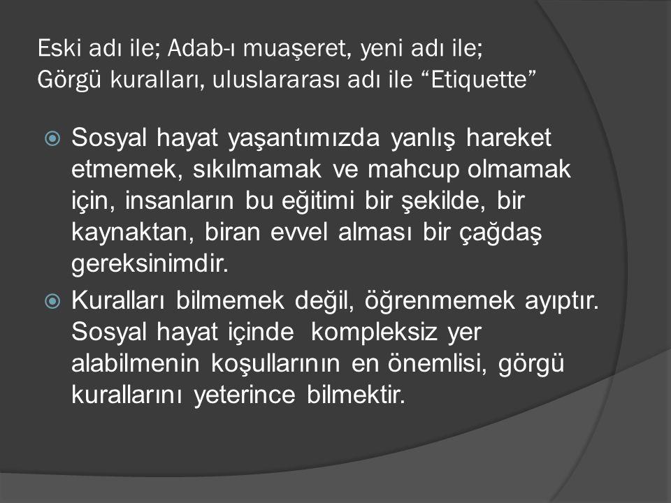 """Eski adı ile; Adab-ı muaşeret, yeni adı ile; Görgü kuralları, uluslararası adı ile """"Etiquette""""  Sosyal hayat yaşantımızda yanlış hareket etmemek, sık"""