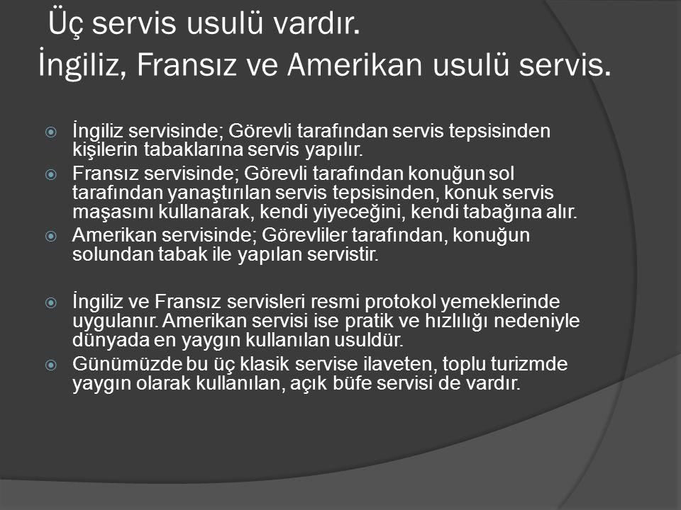 Üç servis usulü vardır. İngiliz, Fransız ve Amerikan usulü servis.  İngiliz servisinde; Görevli tarafından servis tepsisinden kişilerin tabaklarına s