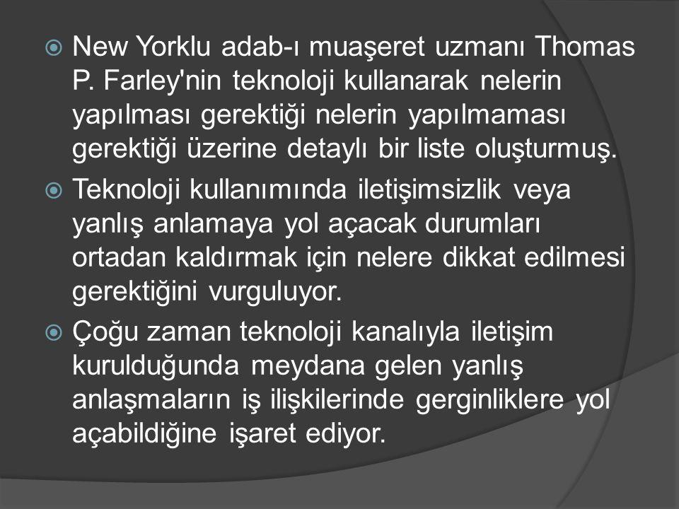  New Yorklu adab-ı muaşeret uzmanı Thomas P. Farley'nin teknoloji kullanarak nelerin yapılması gerektiği nelerin yapılmaması gerektiği üzerine detayl