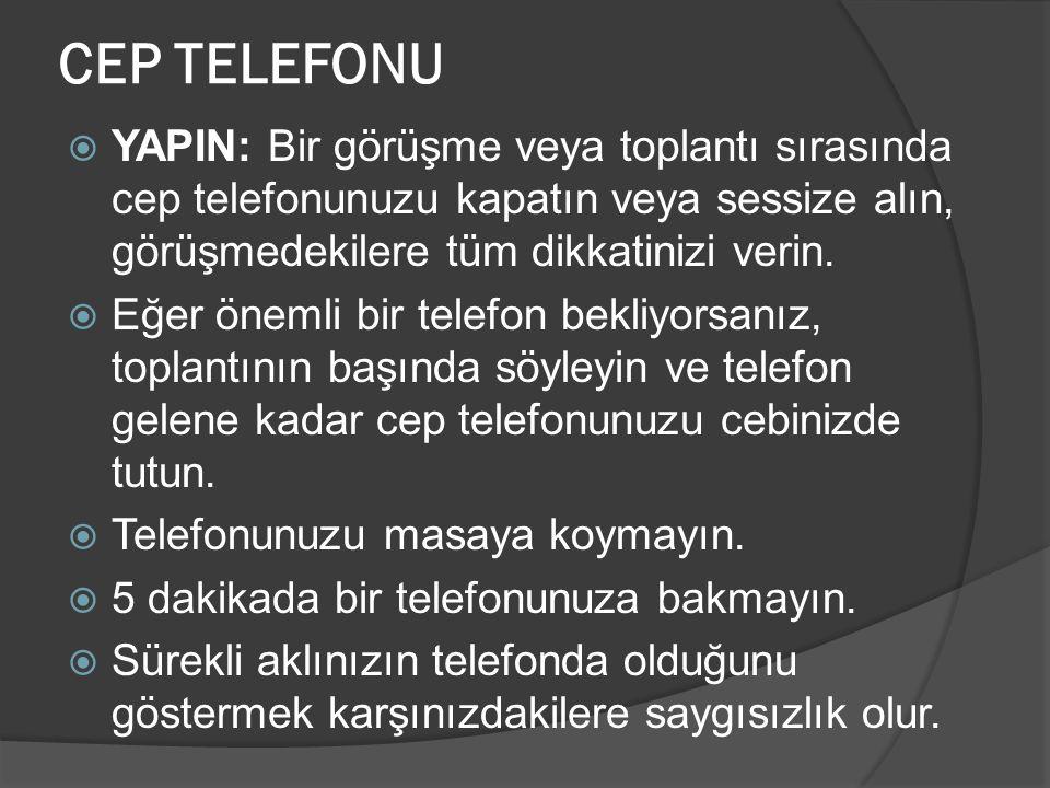 CEP TELEFONU  YAPIN: Bir görüşme veya toplantı sırasında cep telefonunuzu kapatın veya sessize alın, görüşmedekilere tüm dikkatinizi verin.  Eğer ön