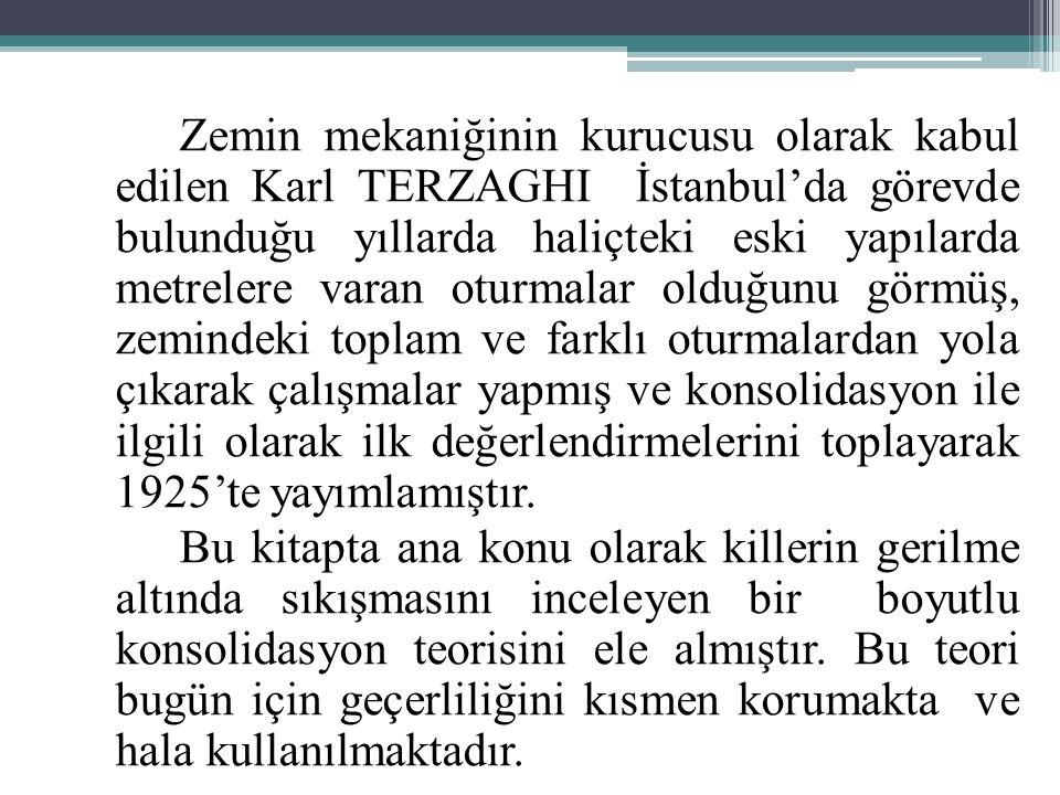 Zemin mekaniğinin kurucusu olarak kabul edilen Karl TERZAGHI İstanbul'da görevde bulunduğu yıllarda haliçteki eski yapılarda metrelere varan oturmalar olduğunu görmüş, zemindeki toplam ve farklı oturmalardan yola çıkarak çalışmalar yapmış ve konsolidasyon ile ilgili olarak ilk değerlendirmelerini toplayarak 1925'te yayımlamıştır.