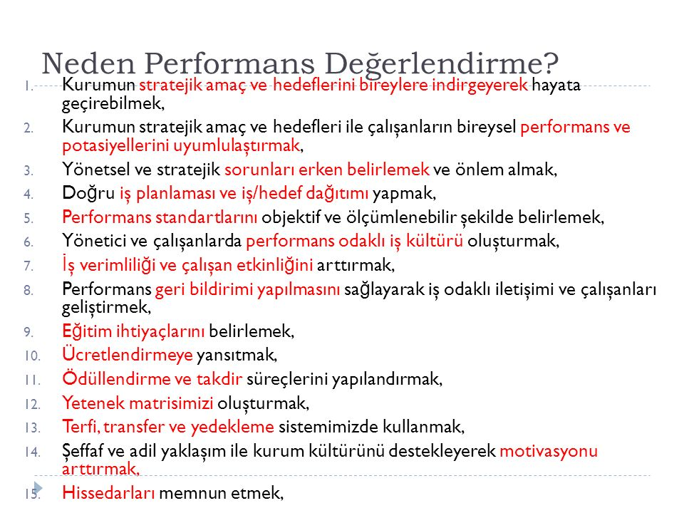Neden Performans Değerlendirme? 1. Kurumun stratejik amaç ve hedeflerini bireylere indirgeyerek hayata geçirebilmek, 2. Kurumun stratejik amaç ve hede
