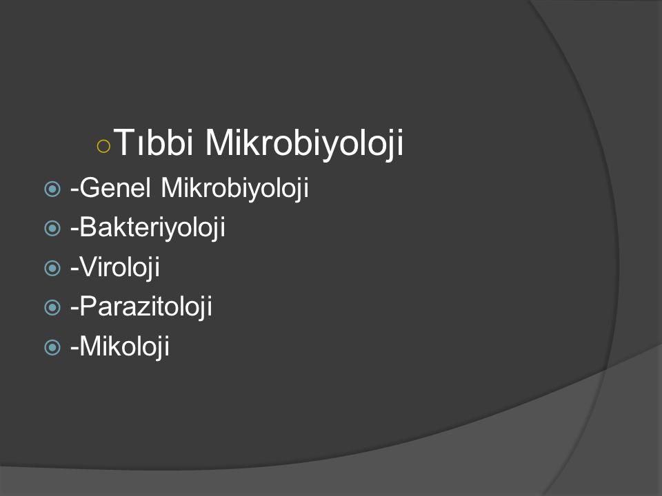 ○ Tıbbi Mikrobiyoloji  -Genel Mikrobiyoloji  -Bakteriyoloji  -Viroloji  -Parazitoloji  -Mikoloji