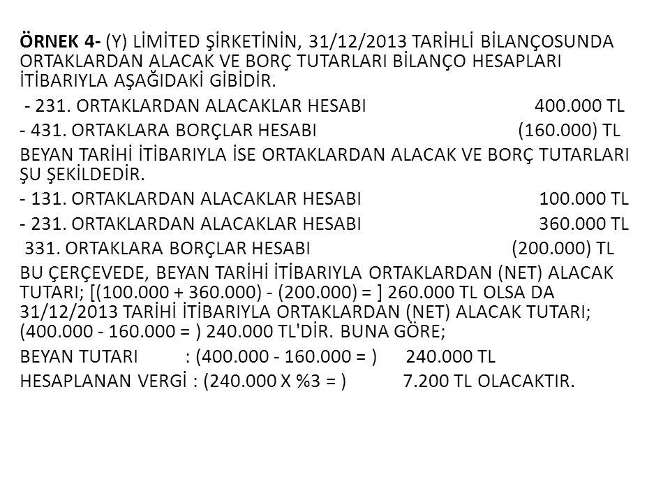 ÖRNEK 4- (Y) LİMİTED ŞİRKETİNİN, 31/12/2013 TARİHLİ BİLANÇOSUNDA ORTAKLARDAN ALACAK VE BORÇ TUTARLARI BİLANÇO HESAPLARI İTİBARIYLA AŞAĞIDAKİ GİBİDİR.