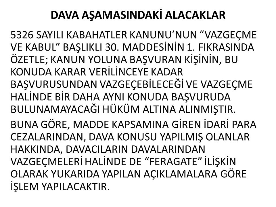 """DAVA AŞAMASINDAKİ ALACAKLAR 5326 SAYILI KABAHATLER KANUNU'NUN """"VAZGEÇME VE KABUL"""" BAŞLIKLI 30. MADDESİNİN 1. FIKRASINDA ÖZETLE; KANUN YOLUNA BAŞVURAN"""