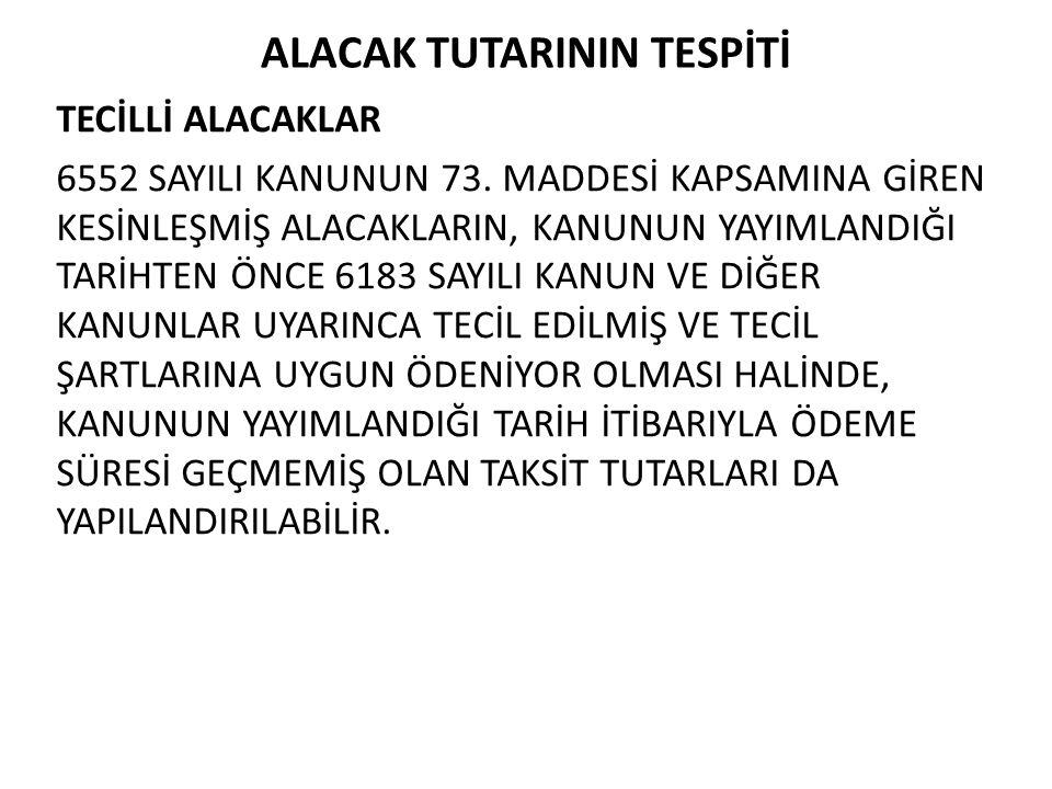 ALACAK TUTARININ TESPİTİ TECİLLİ ALACAKLAR 6552 SAYILI KANUNUN 73.