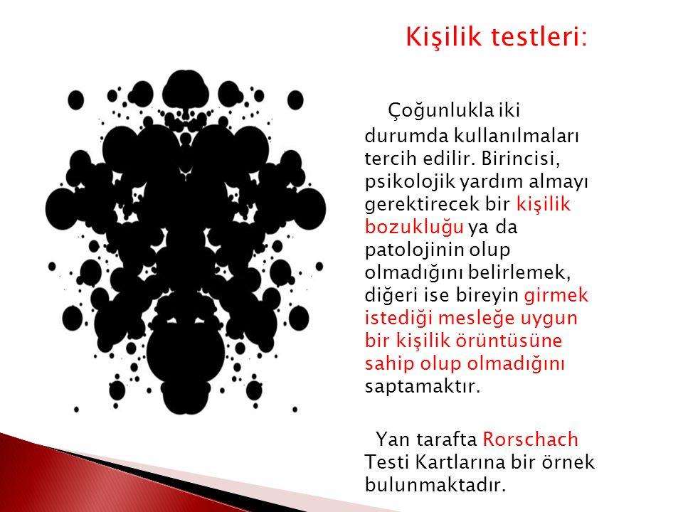 Kişilik testleri: Kişilik testleri: Çoğunlukla iki durumda kullanılmaları tercih edilir. Birincisi, psikolojik yardım almayı gerektirecek bir kişilik