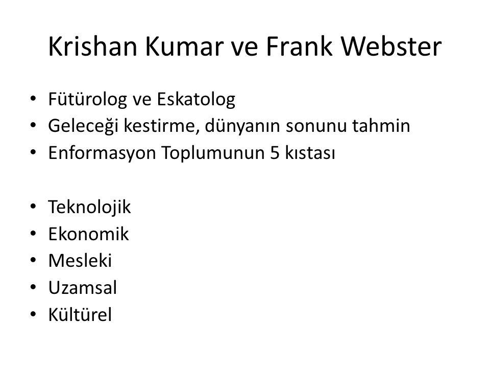 Krishan Kumar ve Frank Webster Fütürolog ve Eskatolog Geleceği kestirme, dünyanın sonunu tahmin Enformasyon Toplumunun 5 kıstası Teknolojik Ekonomik M