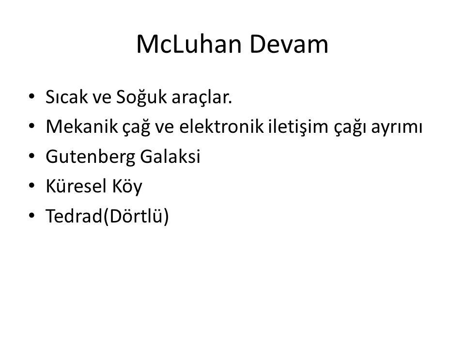 McLuhan Devam Sıcak ve Soğuk araçlar. Mekanik çağ ve elektronik iletişim çağı ayrımı Gutenberg Galaksi Küresel Köy Tedrad(Dörtlü)