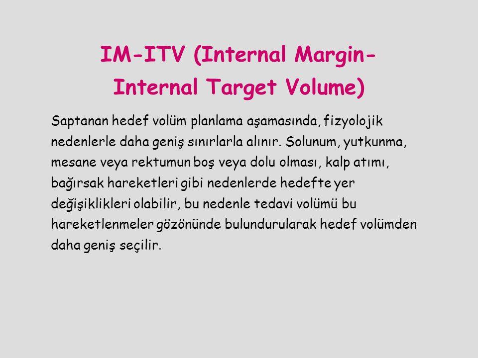 IM-ITV (Internal Margin- Internal Target Volume) Saptanan hedef volüm planlama aşamasında, fizyolojik nedenlerle daha geniş sınırlarla alınır. Solunum