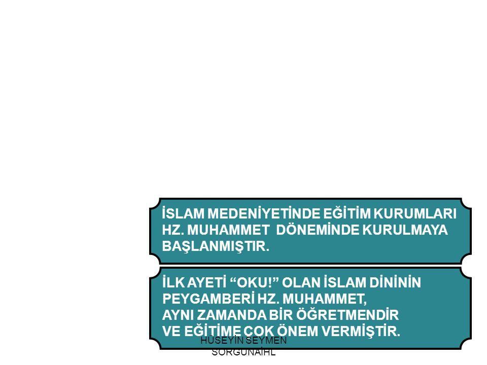 """İSLAM MEDENİYETİNDE EĞİTİM KURUMLARI HZ. MUHAMMET DÖNEMİNDE KURULMAYA BAŞLANMIŞTIR. İLK AYETİ """"OKU!"""" OLAN İSLAM DİNİNİN PEYGAMBERİ HZ. MUHAMMET, AYNI"""