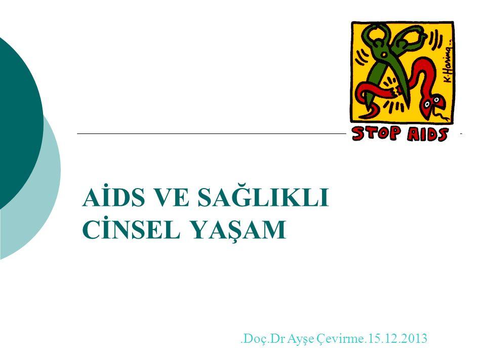 AİDS VE SAĞLIKLI CİNSEL YAŞAM.Doç.Dr Ayşe Çevirme.15.12.2013