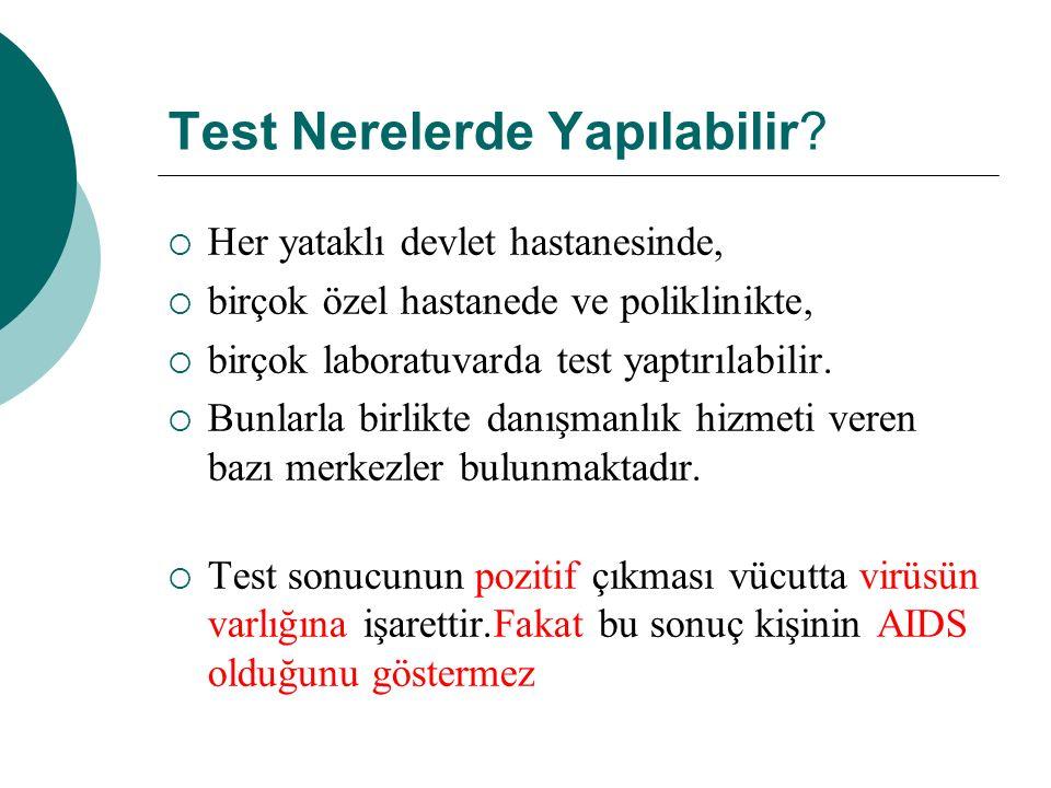 Test Nerelerde Yapılabilir?  Her yataklı devlet hastanesinde,  birçok özel hastanede ve poliklinikte,  birçok laboratuvarda test yaptırılabilir. 