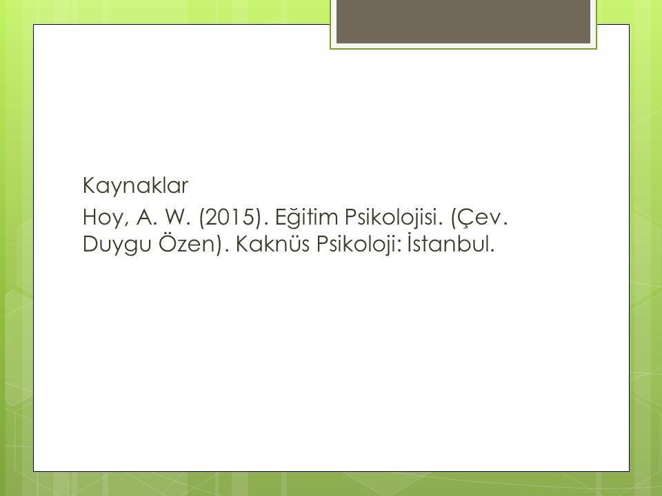 Kaynaklar Hoy, A. W. (2015). Eğitim Psikolojisi. (Çev. Duygu Özen). Kaknüs Psikoloji: İstanbul.