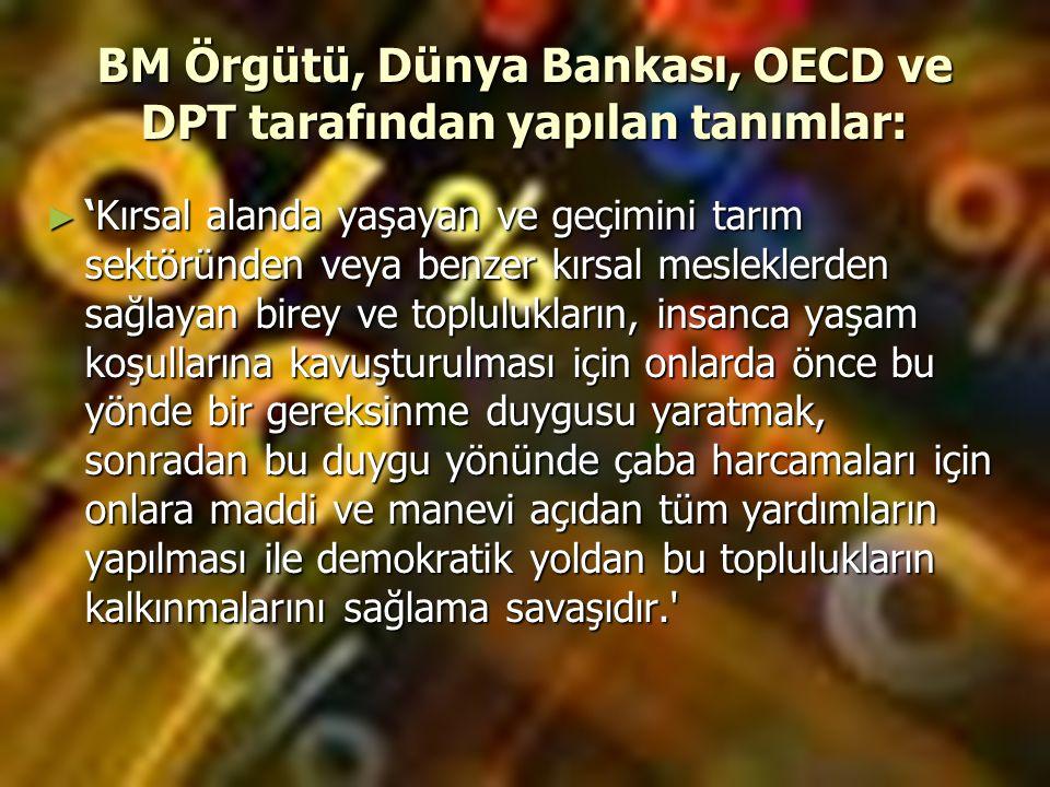 BM Örgütü, Dünya Bankası, OECD ve DPT tarafından yapılan tanımlar: ► 'Kırsal alanda yaşayan ve geçimini tarım sektöründen veya benzer kırsal meslekler
