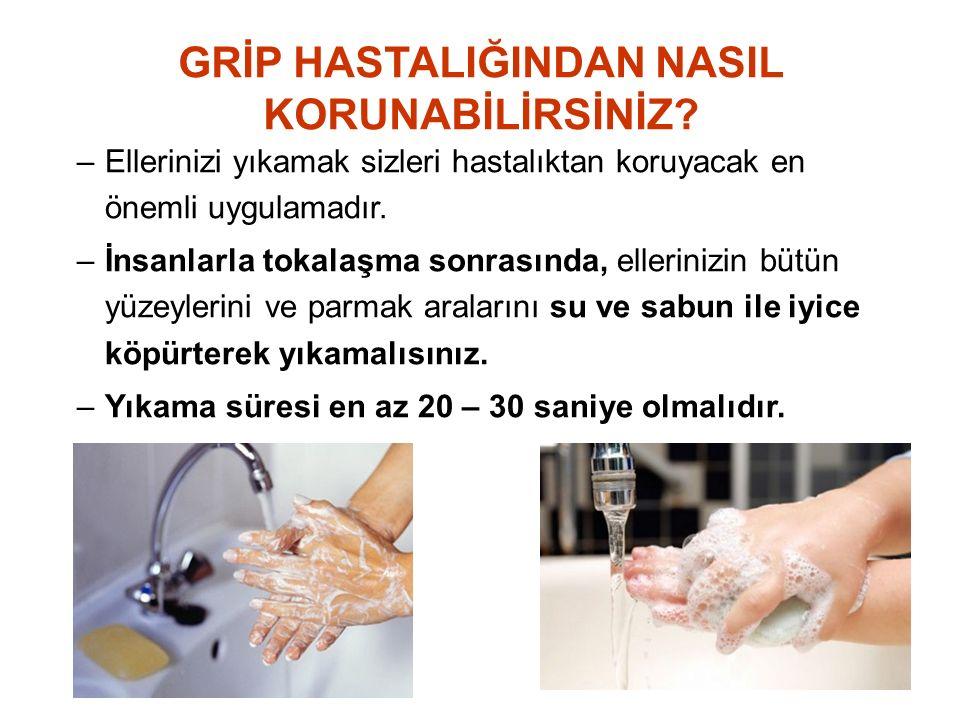 –Ellerinizi yıkamak sizleri hastalıktan koruyacak en önemli uygulamadır. –İnsanlarla tokalaşma sonrasında, ellerinizin bütün yüzeylerini ve parmak ara