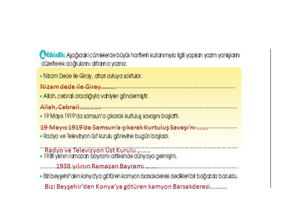 Nizam dede ile Giray……… Allah, Cebrail…………. 19 Mayıs 1919'da Samsun'a çıkarak Kurtuluş Savaşı'nı ……. Radyo ve Televizyon Üst Kurulu …….. 1938 yılının