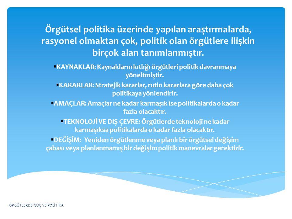 Örgütsel politika üzerinde yapılan araştırmalarda, rasyonel olmaktan çok, politik olan örgütlere ilişkin birçok alan tanımlanmıştır.  KAYNAKLAR: Kayn
