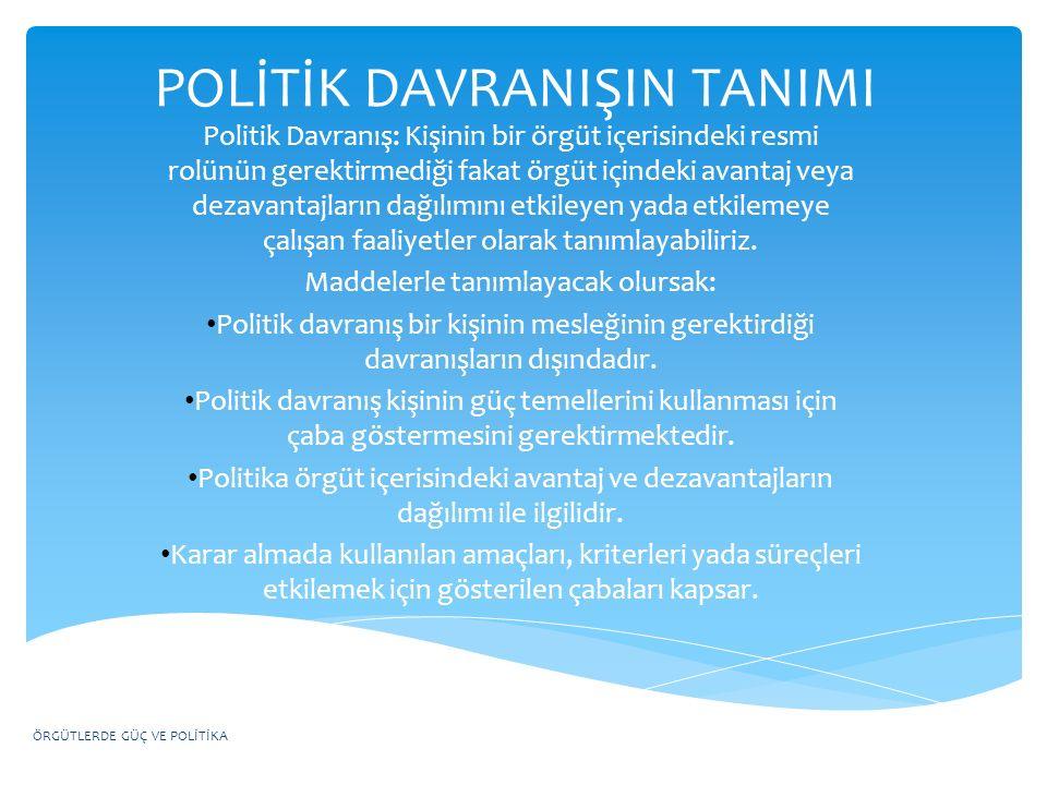POLİTİK DAVRANIŞIN TANIMI Politik Davranış: Kişinin bir örgüt içerisindeki resmi rolünün gerektirmediği fakat örgüt içindeki avantaj veya dezavantajla